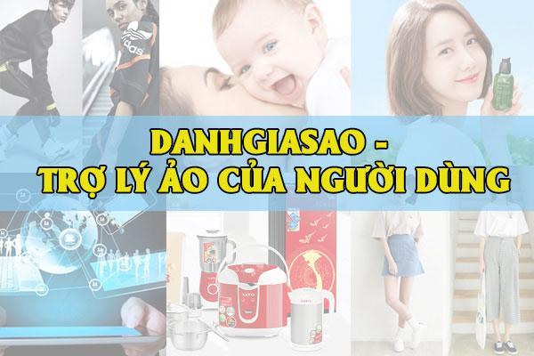 Danhgiasao - Giúp bạn chọn sản phẩm tốt từ các thương hiệu hàng đầu